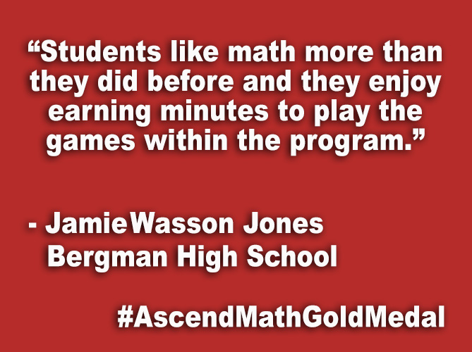 """Students like math more than they did before and they enjoy earning minutes to play the games within the program."""