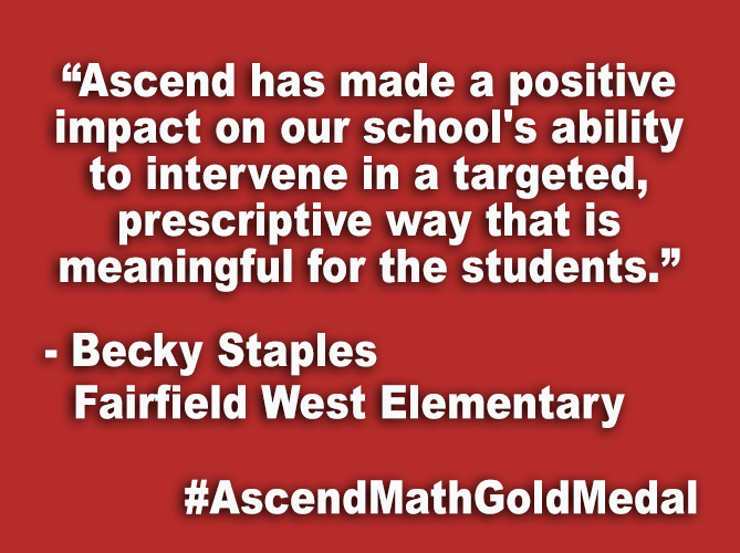 """Ascend has made a positive impact on our school's ability to intervene in a targeted, prescriptive way that is meaningful for the students."""