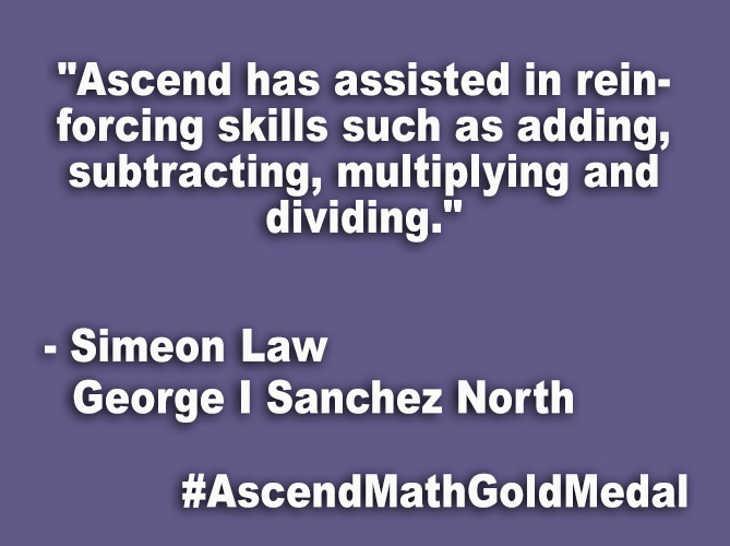 """Ascend has assisted in reinforcing skills such as adding, subtracting, multiplying and dividing."""