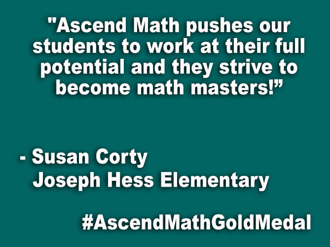 """Ascend Math pushes our students to work at their full potential and they strive to become math masters!"""