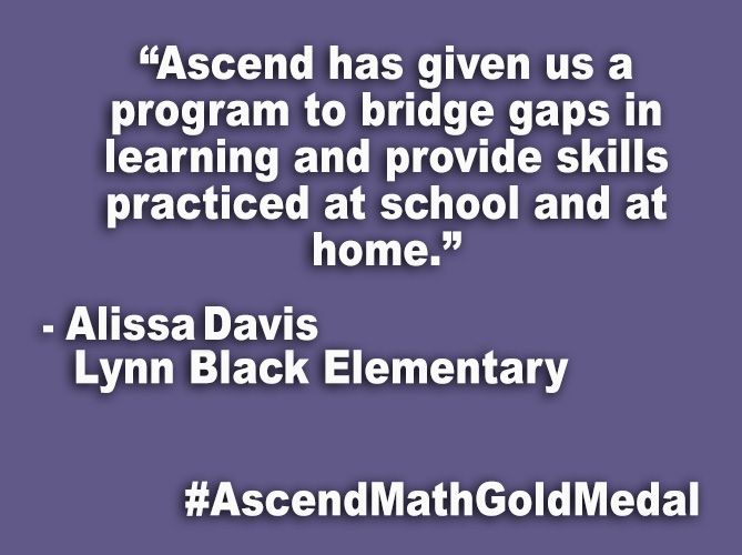 """Ascend has given us a program to bridge gaps in learning and provide skills practice at school and at home."""
