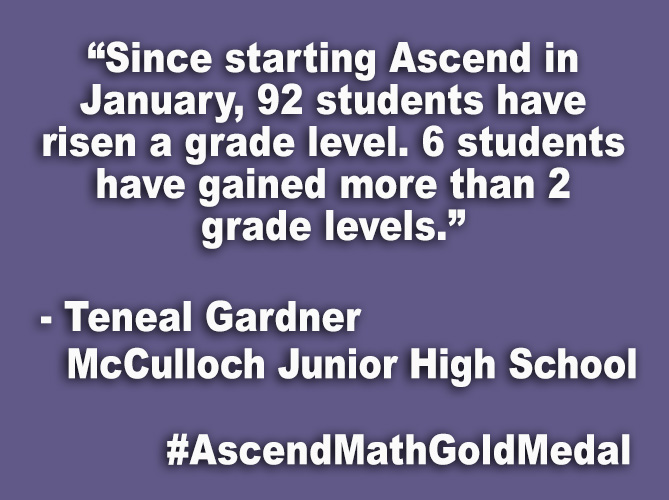 """Since starting Ascend in January, 92 students have risen a grade level. 6 students have gained more than 2 grade levels."""