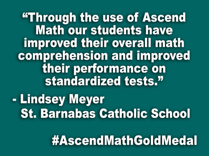 """Through the use of Ascend Math our students have improved their overall math comprehension and improved their performance on standardized tests."""