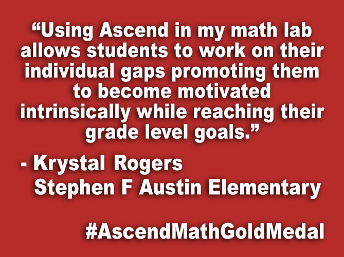 """Using Ascend in my math lab has allowed tier 3 students to work on their individual gaps allowing them to become motivated intrinsically while reaching their grade level goals."""