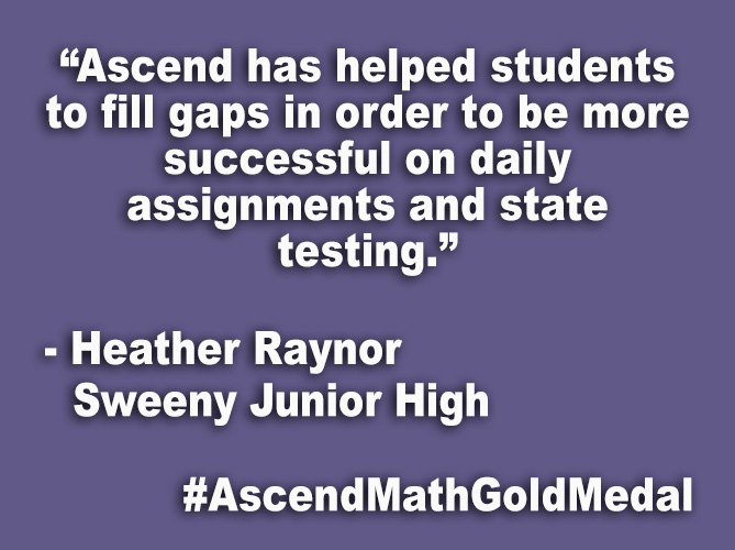 """Ascend has helped students to fill gaps in order to be more successful on daily assignments and state testing."""
