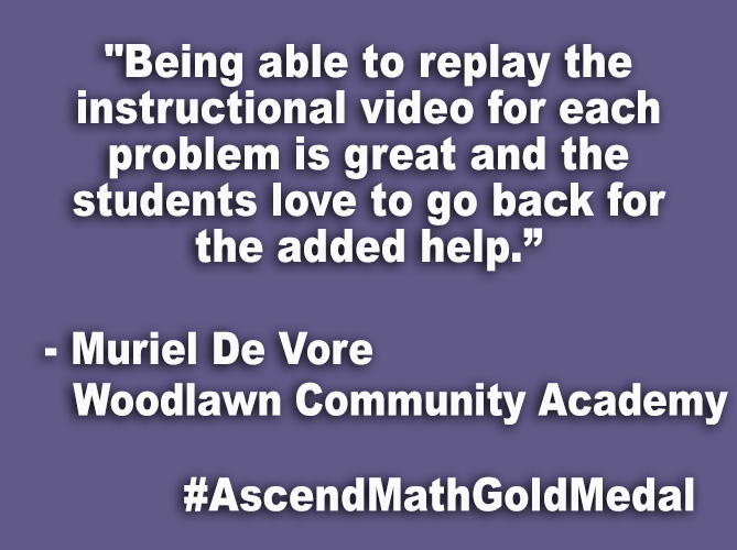 """Being able to replay the instructional video for each problem is great and the students love to go back for the added help."""